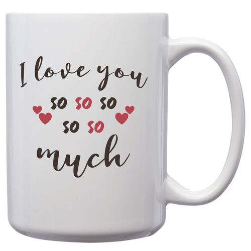 I Love You So So So So So Much – Mug by DieHard Java – Tea Mug 15oz – Ceramic Mug for Coffee, Tea, Hot Chocolate – Big Mug with Funny or Inspirational Captions – Top Quality Large Mug as Birthday, Christmas, Co-worker Gift