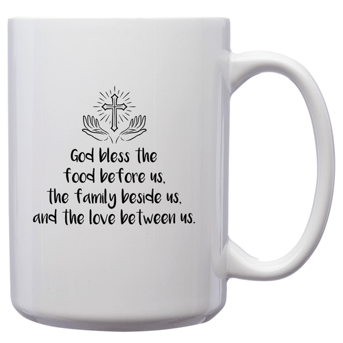God Bless The Food Before Us, The Family Beside Us, And The Love Between Us – 15oz Mug for Coffee, Tea, Hot Chocolate – with Funny or Inspirational Captions – Top Quality Gift for Birthday, Christmas, Co-worker