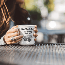 Load image into Gallery viewer, Dear Step-Brother, I'd Walk Through Fire For You Well Not Fire That Would Be Dangerous But A Super Humid Room But Not Too Humid Because You Know My Hair – 15oz Mug with Funny or Inspirational Saying – Top Quality Gift for Birthday, Christmas, Co-worker