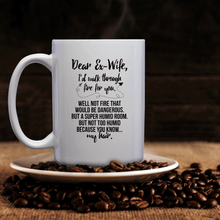 Load image into Gallery viewer, Dear Ex-Wife, I'd Walk Through Fire For You. Well Not Fire That Would Be Dangerous. But A Super Humid Room. But Not Too Humid Because You Know My Hair – 15oz Mug with Funny or Inspirational Saying – Top Quality Gift for Birthday, Christmas, Co-worker