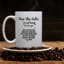 Load image into Gallery viewer, Dear Step-Sister, I'd Walk Through Fire For You. Well Not Fire That Would Be Dangerous. But A Super Humid Room. But Not Too Humid Because You Know My Hair – 15oz Mug with Funny or Inspirational Saying – Top Quality Gift for Birthday, Christmas, Co-worker
