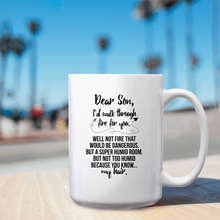 Load image into Gallery viewer, Dear Son, I'd Walk Through Fire For You. Well Not Fire That Would Be Dangerous. But A Super Humid Room. But Not Too Humid Because You Know. My Hair – 15oz Mug with Funny or Inspirational Saying – Top Quality Gift for Birthday, Christmas, Co-worker