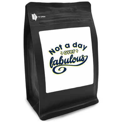 Not A Day Over Fabulous – Coffee Gift – Gifts for Coffee Lovers with Funny, Inspirational Quotes – Best Gifts for Coffee Lovers for Christmas, Birthdays, Anniversaries – Coffee Gift Ideas – 12oz Medium-Dark Roast Coffee Beans