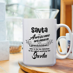 Savta An Awesome Woman With Grandchildren Who Is Far Too Fabulous To Be Called Anything But Savta – Mug by DieHard Java – 15oz Mug for Coffee, Tea, Hot Chocolate – with Funny or Inspirational Captions – Top Quality Gift for Birthday, Christmas, Co-worker