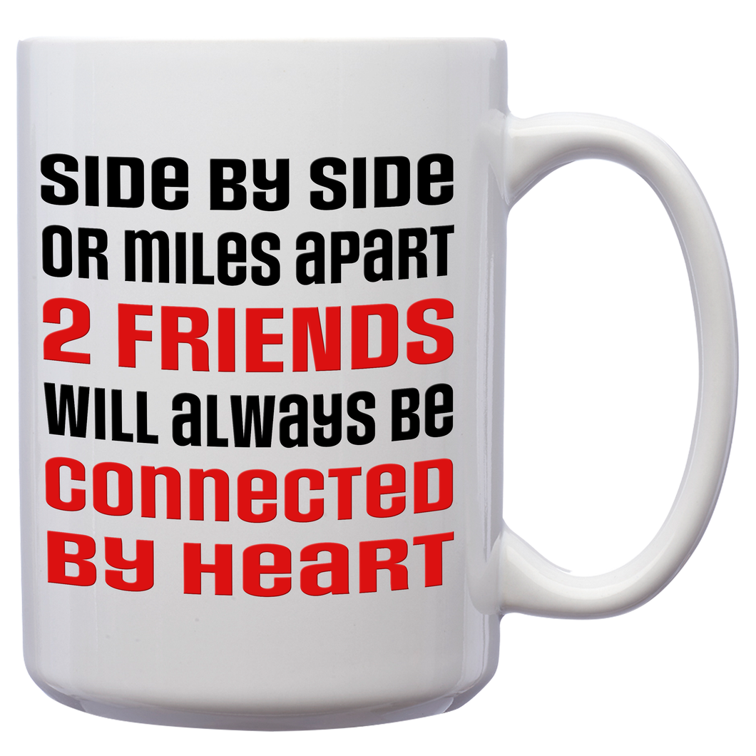 Side By Side Or Miles Apart 2 Friends Will Always Be Connected By Heart – 15oz Mug for Coffee, Tea, Hot Chocolate – with Funny or Inspirational Captions – Top Quality Gift for Birthday, Christmas, Co-worker