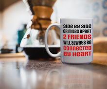 Load image into Gallery viewer, Side By Side Or Miles Apart 2 Friends Will Always Be Connected By Heart – 15oz Mug for Coffee, Tea, Hot Chocolate – with Funny or Inspirational Captions – Top Quality Gift for Birthday, Christmas, Co-worker