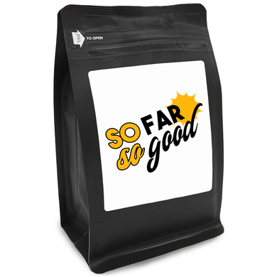 So Far So Good – Coffee Gift – Gifts for Coffee Lovers with Funny, Inspirational Quotes – Best Gifts for Coffee Lovers for Christmas, Birthdays, Anniversaries – Coffee Gift Ideas – 12oz Medium-Dark Roast Coffee Beans