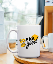 Load image into Gallery viewer, So Far So Good – Mug by DieHard Java – Tea Mug 15oz – Ceramic Mug for Coffee, Tea, Hot Chocolate – Big Mug with Funny or Inspirational Captions – Top Quality Large Mug as Birthday, Christmas, Co-worker Gift