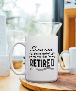 Someone Please Remind My Wife That I'm Retired – Mug by DieHard Java – Tea Mug 15oz – Ceramic Mug for Coffee, Tea, Hot Chocolate – Big Mug with Funny or Inspirational Captions – Top Quality Large Mug as Birthday, Christmas, Co-worker Gift