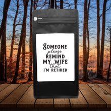 Load image into Gallery viewer, Someone Please Remind My Wife I'm Retired – Coffee Gift – Gifts for Coffee Lovers with Funny, Inspirational Quotes – Best Gifts for Coffee Lovers for Christmas, Birthdays, Anniversaries – Coffee Gift Ideas – 12oz Medium-Dark Roast Coffee Beans