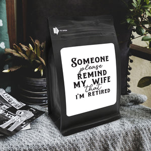 Someone Please Remind My Wife I'm Retired – Coffee Gift – Gifts for Coffee Lovers with Funny, Inspirational Quotes – Best Gifts for Coffee Lovers for Christmas, Birthdays, Anniversaries – Coffee Gift Ideas – 12oz Medium-Dark Roast Coffee Beans