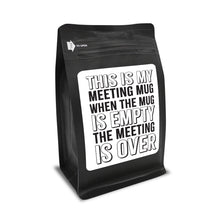 Load image into Gallery viewer, This Is My Meeting Mug, When The Mug Is Empty The Meeting Is Over – Coffee Lovers Gifts with Funny, Inspirational Quotes – Best Ideas for Christmas, Birthdays, Anniversaries – 12oz Medium-Dark Beans
