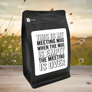 This Is My Meeting Mug, When The Mug Is Empty The Meeting Is Over – Coffee Lovers Gifts with Funny, Inspirational Quotes – Best Ideas for Christmas, Birthdays, Anniversaries – 12oz Medium-Dark Beans