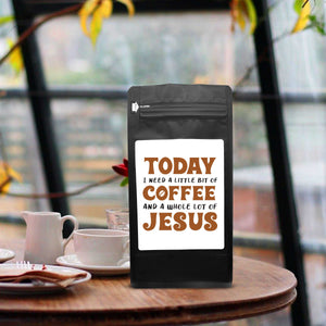 Today I Need A Little Bit Of Coffee And A Whole Lot Of Jesus – Coffee Lovers Gifts with Funny, Inspirational Quotes – Best Ideas for Christmas, Birthdays, Anniversaries – 12oz Medium-Dark Beans