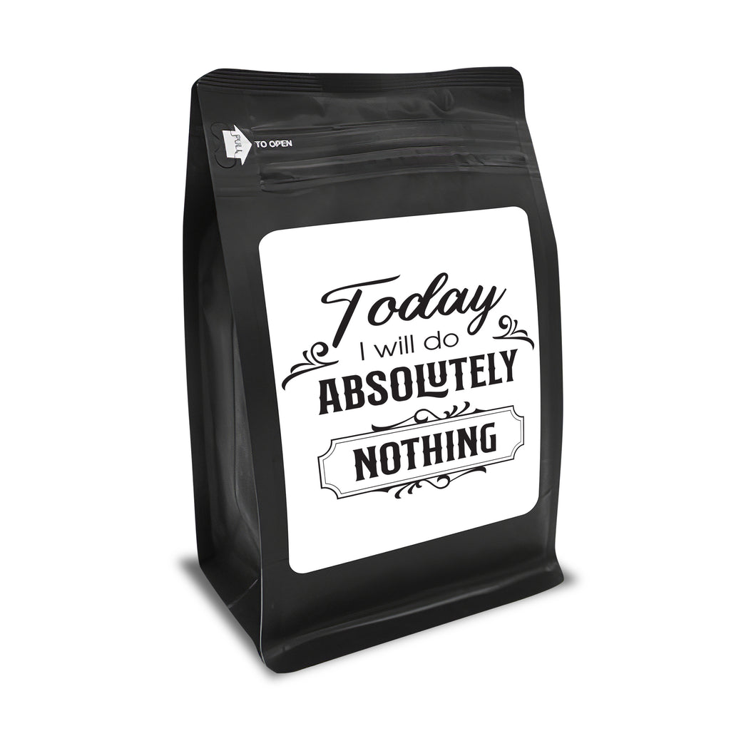 Today, I Will Do Absolutely Nothing – Coffee Gift – Gifts for Coffee Lovers with Funny, Inspirational Quotes – Best Gifts for Coffee Lovers for Christmas, Birthdays, Anniversaries – Coffee Gift Ideas – 12oz Medium-Dark Roast Coffee Beans