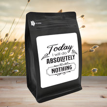 Load image into Gallery viewer, Today, I Will Do Absolutely Nothing – Coffee Gift – Gifts for Coffee Lovers with Funny, Inspirational Quotes – Best Gifts for Coffee Lovers for Christmas, Birthdays, Anniversaries – Coffee Gift Ideas – 12oz Medium-Dark Roast Coffee Beans