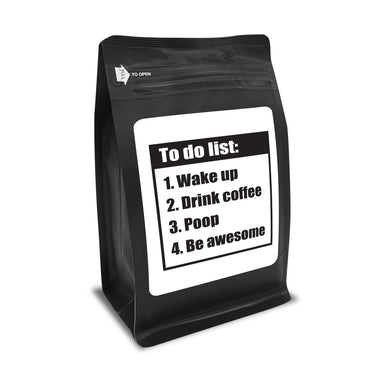 To Do List: Wake Up, Drink Coffee, Poop, Be Awesome – Coffee Gift – Gifts for Coffee Lovers with Funny, Inspirational Quotes – Best Gifts for Coffee Lovers for Christmas, Birthdays, Anniversaries – Coffee Gift Ideas – 12oz Medium-Dark Roast Coffee Beans