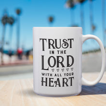 Load image into Gallery viewer, Trust In The Lord With All Your Heart – Mug by DieHard Java – Tea Mug 15oz – Ceramic Mug for Coffee, Tea, Hot Chocolate – Big Mug with Funny or Inspirational Captions – Top Quality Large Mug as Birthday, Christmas, Co-worker Gift