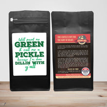 Load image into Gallery viewer, Well Paint Me Green And Call Me A Pickle Because I'm Done Dillin With Y'all – Coffee Lovers Gifts with Funny, Inspirational Quotes – Best Ideas for Christmas, Birthdays, Anniversaries – 12oz Medium-Dark Beans