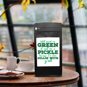 Well Paint Me Green And Call Me A Pickle Because I'm Done Dillin With Y'all – Coffee Lovers Gifts with Funny, Inspirational Quotes – Best Ideas for Christmas, Birthdays, Anniversaries – 12oz Medium-Dark Beans