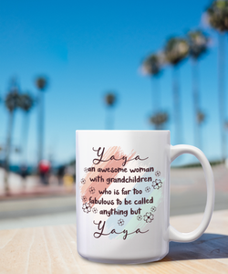 Yaya An Awesome Woman With Grandchildren Who Is Far Too Fabulous To Be Called Anything But Yaya – 15oz Mug for Coffee, Tea, Hot Chocolate – with Funny or Inspirational Captions – Top Quality Gift for Birthday, Christmas, Co-worker