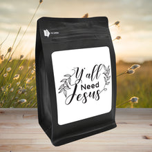 Load image into Gallery viewer, Y'All Need Jesus – Coffee Gift – Gifts for Coffee Lovers with Funny, Inspirational Quotes – Best Gifts for Coffee Lovers for Christmas, Birthdays, Anniversaries – Coffee Gift Ideas – 12oz Medium-Dark Roast Coffee Beans