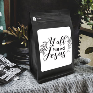 Y'All Need Jesus – Coffee Gift – Gifts for Coffee Lovers with Funny, Inspirational Quotes – Best Gifts for Coffee Lovers for Christmas, Birthdays, Anniversaries – Coffee Gift Ideas – 12oz Medium-Dark Roast Coffee Beans