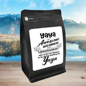 Yaya An Awesome Woman With Grandchildren Who Is Far Too Fabulous To Be Called Anything But Yaya – Coffee Lovers Gifts with Funny, Inspirational Quotes – Best Ideas for Christmas, Birthdays, Anniversaries – 12oz Medium-Dark Beans