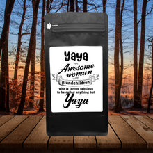 Load image into Gallery viewer, Yaya An Awesome Woman With Grandchildren Who Is Far Too Fabulous To Be Called Anything But Yaya – Coffee Lovers Gifts with Funny, Inspirational Quotes – Best Ideas for Christmas, Birthdays, Anniversaries – 12oz Medium-Dark Beans