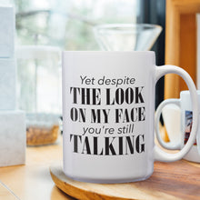 Load image into Gallery viewer, Yet Despite The Look On My Face You're Still Talking – Mug by DieHard Java – Tea Mug 15oz – Ceramic Mug for Coffee, Tea, Hot Chocolate – Big Mug with Funny or Inspirational Captions – Top Quality Large Mug as Birthday, Christmas, Co-worker Gift