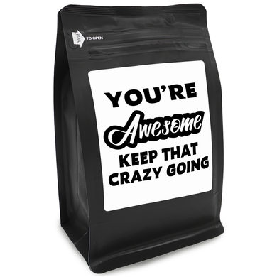 You're Awesome Keep That Crazy Going – Coffee Gift – Gifts for Coffee Lovers with Funny, Inspirational Quotes – Best Gifts for Coffee Lovers for Christmas, Birthdays, Anniversaries – Coffee Gift Ideas – 12oz Medium-Dark Roast Coffee Beans