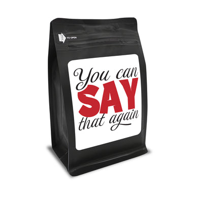 You Can Say That Again – Coffee Gift – Gifts for Coffee Lovers with Funny, Inspirational Quotes – Best Gifts for Coffee Lovers for Christmas, Birthdays, Anniversaries – Coffee Gift Ideas – 12oz Medium-Dark Roast Coffee Beans