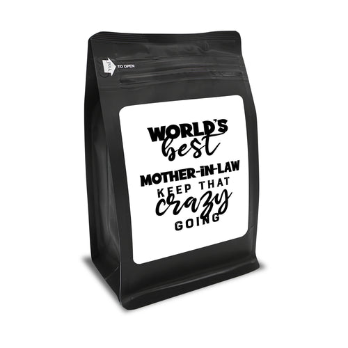 World's Best Mother-In-Law: Keep That Crazy Going – Coffee Gift – Gifts for Coffee Lovers with Funny, Inspirational Quotes – Best Gifts for Coffee Lovers for Christmas, Birthdays, Anniversaries – Coffee Gift Ideas – 12oz Medium-Dark Roast Coffee Beans