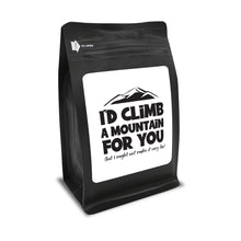 Load image into Gallery viewer, I'd Climb A Mountain For You (But I Might Not Make It Very Far) – Coffee Lovers Gifts with Funny, Inspirational Quotes – Best Ideas for Christmas, Birthdays, Anniversaries – 12oz Medium-Dark Beans