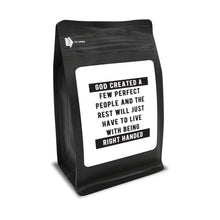 Load image into Gallery viewer, God Created A Few Perfect People And The Rest Will Just Have To Live With Being Right Handed – 12oz Medium-Dark Beans - DieHard Java Coffee Lovers Gifts with Funny or Inspirational Quotes