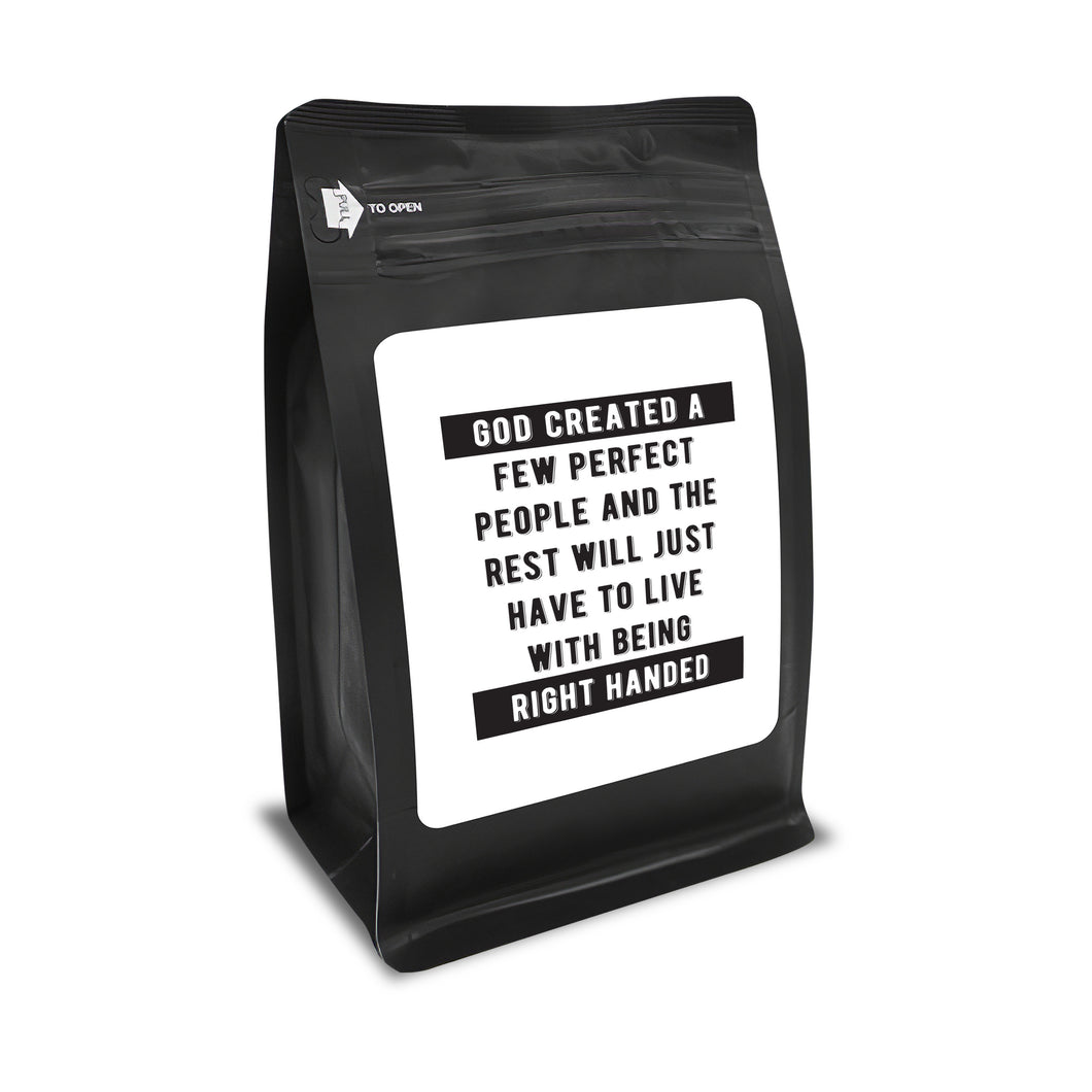 God Created A Few Perfect People And The Rest Will Just Have To Live With Being Right Handed – 12oz Medium-Dark Beans - DieHard Java Coffee Lovers Gifts with Funny or Inspirational Quotes