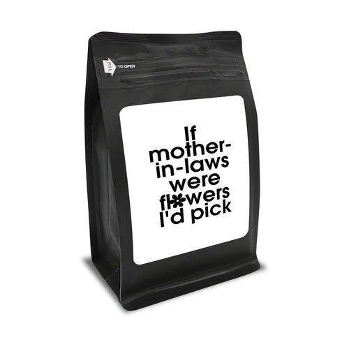 If Mothers In Law Were Flowers, I'd Pick You – Coffee Gift – Gifts for Coffee Lovers with Funny, Inspirational Quotes – Best Gifts for Coffee Lovers for Christmas, Birthdays, Anniversaries – Coffee Gift Ideas – 12oz Medium-Dark Roast Coffee Beans