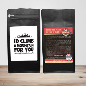 I'd Climb A Mountain For You (But I Might Not Make It Very Far) – Coffee Lovers Gifts with Funny, Inspirational Quotes – Best Ideas for Christmas, Birthdays, Anniversaries – 12oz Medium-Dark Beans