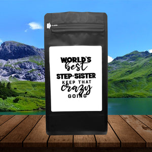 World's Best Step-Sister: Keep That Crazy Going – Coffee Gift – Gifts for Coffee Lovers with Funny, Inspirational Quotes – Best Gifts for Coffee Lovers for Christmas, Birthdays, Anniversaries – Coffee Gift Ideas – 12oz Medium-Dark Roast Coffee Beans