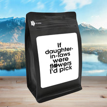 Load image into Gallery viewer, If Daughters In Law Were Flowers, I'd Pick You – Coffee Gift – Gifts for Coffee Lovers with Funny, Inspirational Quotes – Best Gifts for Coffee Lovers for Christmas, Birthdays, Anniversaries – Coffee Gift Ideas – 12oz Medium-Dark Roast Coffee Beans