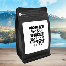 Load image into Gallery viewer, World's Best Uncle: Keep That Crazy Going – Coffee Gift – Gifts for Coffee Lovers with Funny, Inspirational Quotes – Best Gifts for Coffee Lovers for Christmas, Birthdays, Anniversaries – Coffee Gift Ideas – 12oz Medium-Dark Roast Coffee Beans