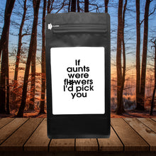 Load image into Gallery viewer, If Aunts Were Flowers, I'd Pick You – Coffee Gift – Gifts for Coffee Lovers with Funny, Inspirational Quotes – Best Gifts for Coffee Lovers for Christmas, Birthdays, Anniversaries – Coffee Gift Ideas – 12oz Medium-Dark Roast Coffee Beans