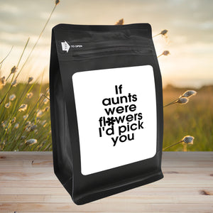 If Aunts Were Flowers, I'd Pick You – Coffee Gift – Gifts for Coffee Lovers with Funny, Inspirational Quotes – Best Gifts for Coffee Lovers for Christmas, Birthdays, Anniversaries – Coffee Gift Ideas – 12oz Medium-Dark Roast Coffee Beans