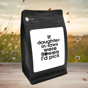 If Daughters In Law Were Flowers, I'd Pick You – Coffee Gift – Gifts for Coffee Lovers with Funny, Inspirational Quotes – Best Gifts for Coffee Lovers for Christmas, Birthdays, Anniversaries – Coffee Gift Ideas – 12oz Medium-Dark Roast Coffee Beans