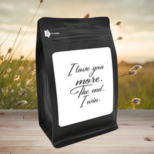 Load image into Gallery viewer, I Love You More. The End. I Win. – Coffee Gift – Gifts for Coffee Lovers with Funny, Inspirational Quotes – Best Gifts for Coffee Lovers for Christmas, Birthdays, Anniversaries – Coffee Gift Ideas – 12oz Medium-Dark Roast Coffee Beans