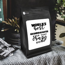 Load image into Gallery viewer, World's Best Granddaughter: Keep That Crazy Going – Coffee Gift – Gifts for Coffee Lovers with Funny, Inspirational Quotes – Best Gifts for Coffee Lovers for Christmas, Birthdays, Anniversaries – Coffee Gift Ideas – 12oz Medium-Dark Roast Coffee Beans