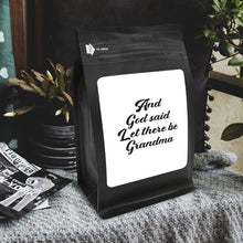 Load image into Gallery viewer, And God Said, Let There Be Grandma – Coffee Lovers Gifts with Funny, Inspirational Quotes – Best Ideas for Christmas, Birthdays, Anniversaries – 12oz Medium-Dark Beans