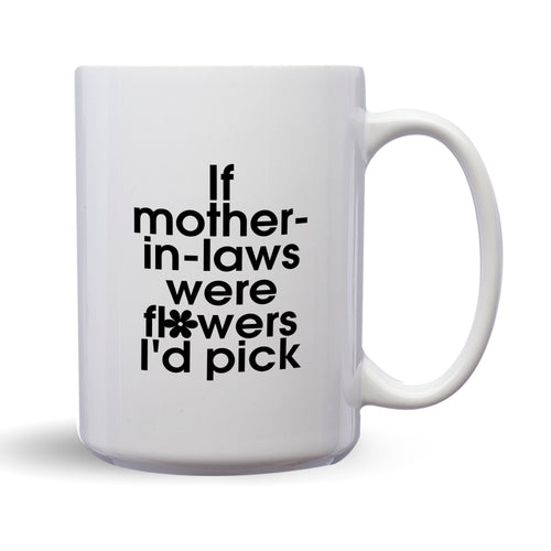 If Mothers In Law Were Flowers, I'd Pick You – Mug by DieHard Java – Tea Mug 15oz – Ceramic Mug for Coffee, Tea, Hot Chocolate – Big Mug with Funny or Inspirational Captions – Top Quality Large Mug as Birthday, Christmas, Co-worker Gift