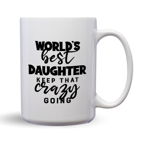 World's Best Daughter: Keep That Crazy Going – Mug by DieHard Java – Tea Mug 15oz – Ceramic Mug for Coffee, Tea, Hot Chocolate – Big Mug with Funny or Inspirational Captions – Top Quality Large Mug as Birthday, Christmas, Co-worker Gift