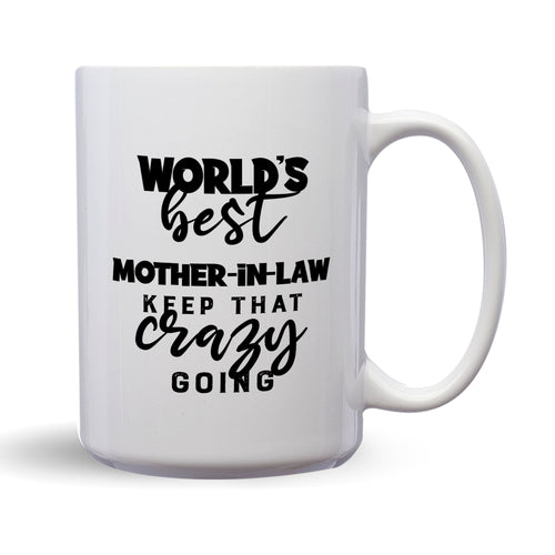 World's Best Mother-In-Law: Keep That Crazy Going – Mug by DieHard Java – Tea Mug 15oz – Ceramic Mug for Coffee, Tea, Hot Chocolate – Big Mug with Funny or Inspirational Captions – Top Quality Large Mug as Birthday, Christmas, Co-worker Gift
